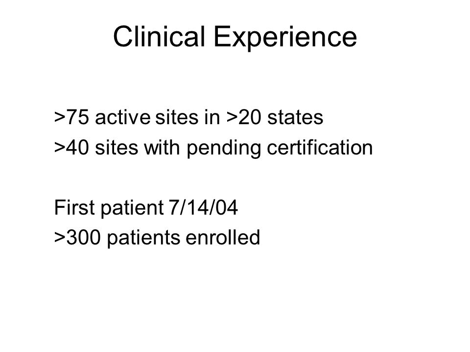 Clinical Experience >75 active sites in >20 states
