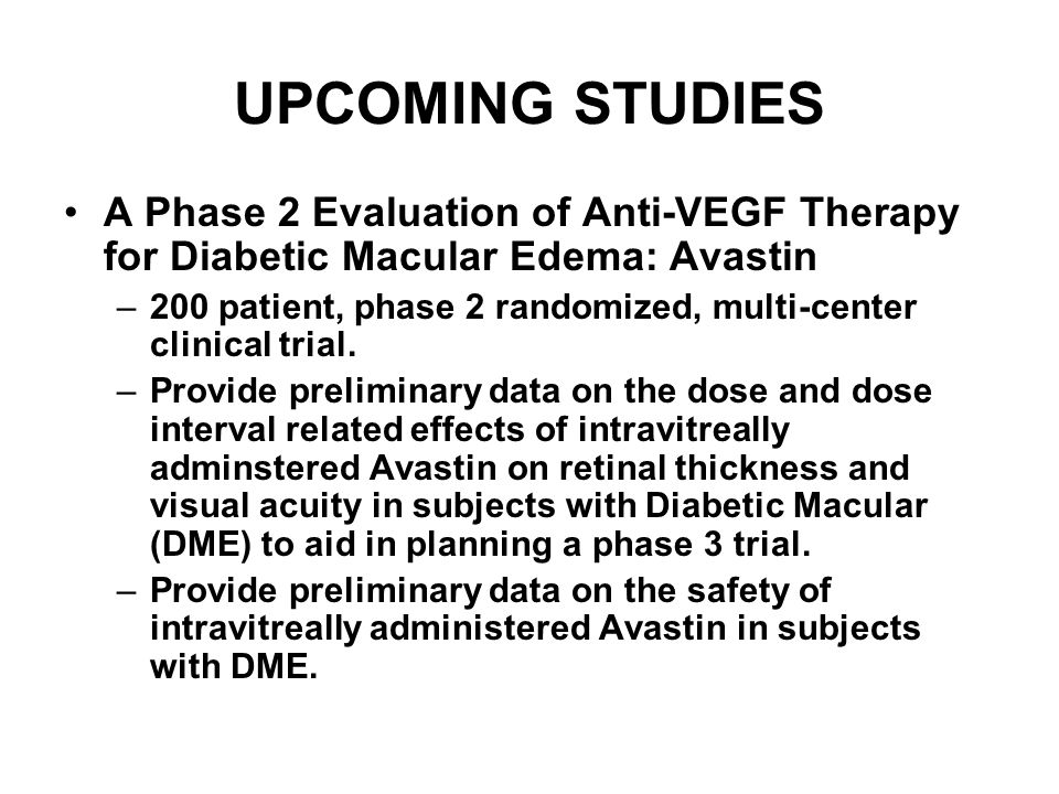 UPCOMING STUDIES A Phase 2 Evaluation of Anti-VEGF Therapy for Diabetic Macular Edema: Avastin.