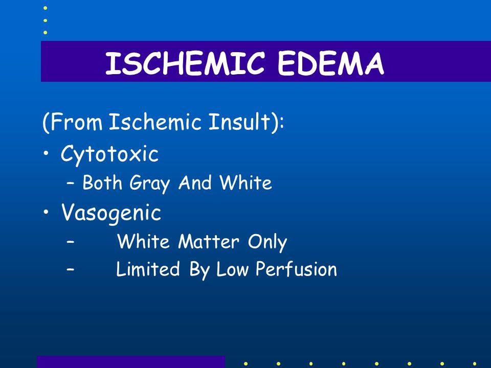 ISCHEMIC EDEMA (From Ischemic Insult): Cytotoxic Vasogenic