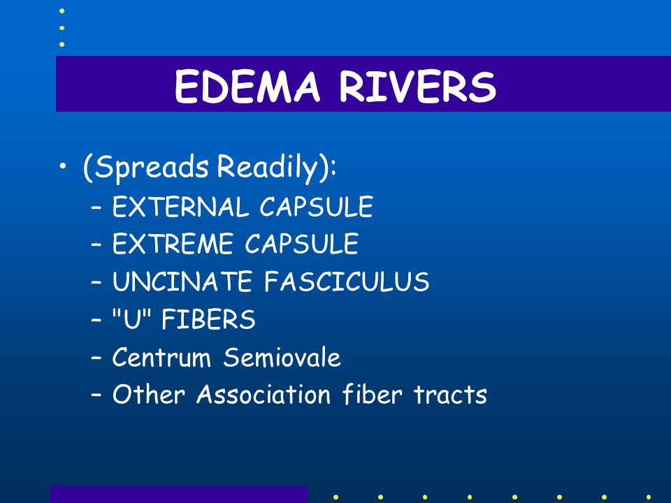 EDEMA RIVERS (Spreads Readily): EXTERNAL CAPSULE EXTREME CAPSULE