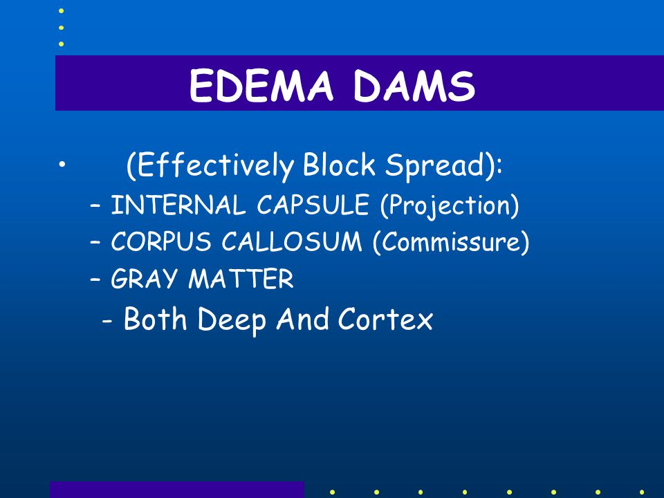 EDEMA DAMS (Effectively Block Spread): - Both Deep And Cortex