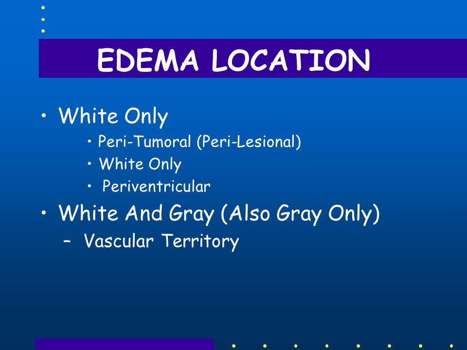EDEMA LOCATION White Only White And Gray (Also Gray Only)