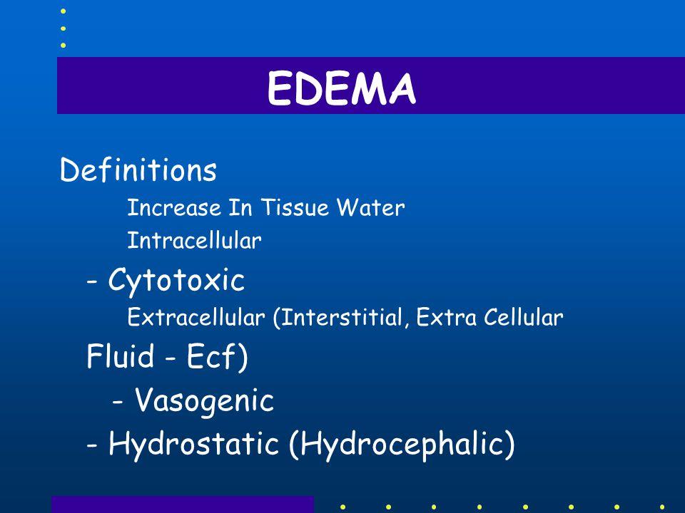 EDEMA Definitions - Cytotoxic Fluid ‑ Ecf) - Vasogenic