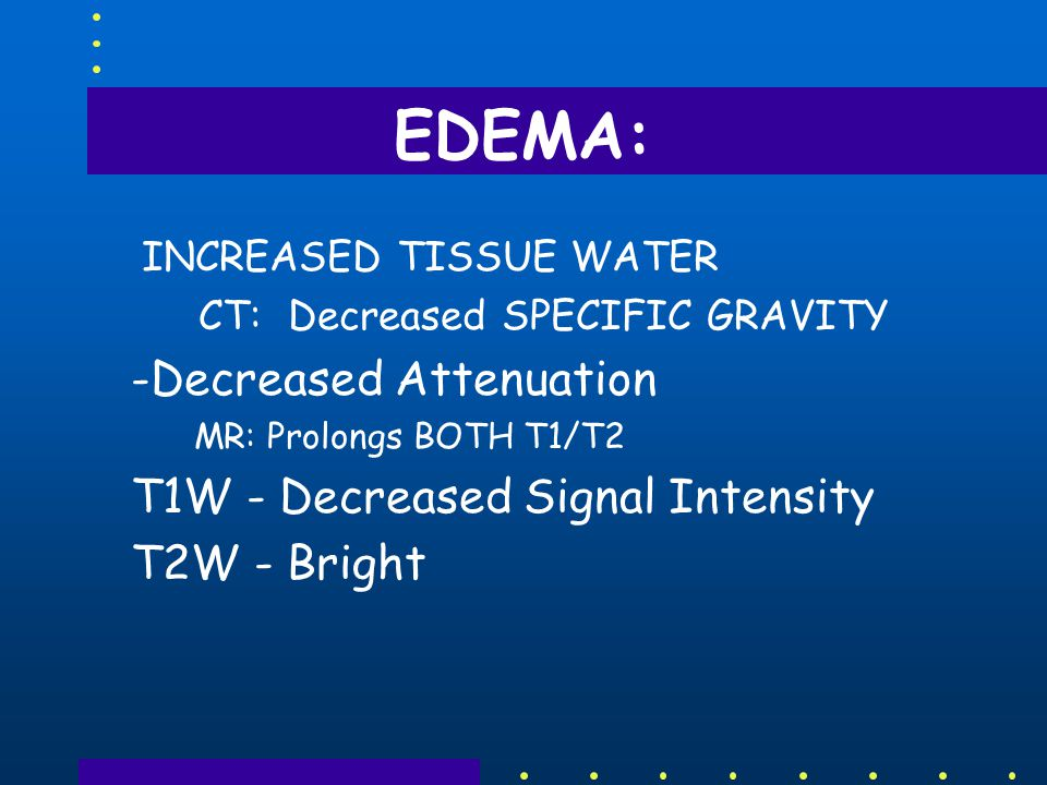EDEMA: -Decreased Attenuation T1W ‑ Decreased Signal Intensity
