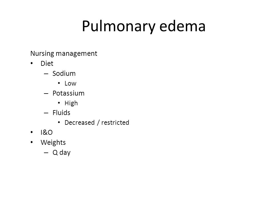 Pulmonary edema Nursing management Diet Sodium Potassium Fluids I&O