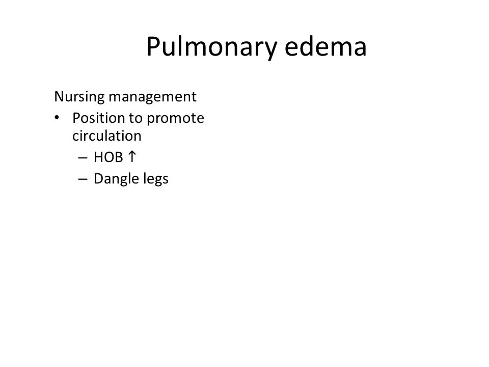 Pulmonary edema Nursing management Position to promote circulation