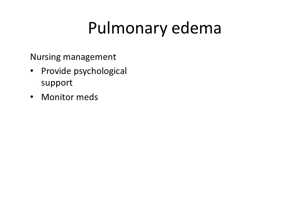 Pulmonary edema Nursing management Provide psychological support