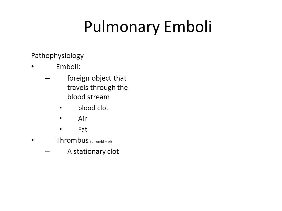 Pulmonary Emboli Pathophysiology Emboli: