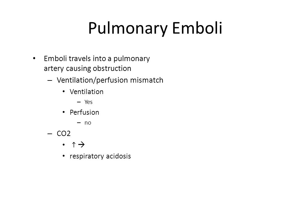 Pulmonary Emboli Emboli travels into a pulmonary artery causing obstruction. Ventilation/perfusion mismatch.