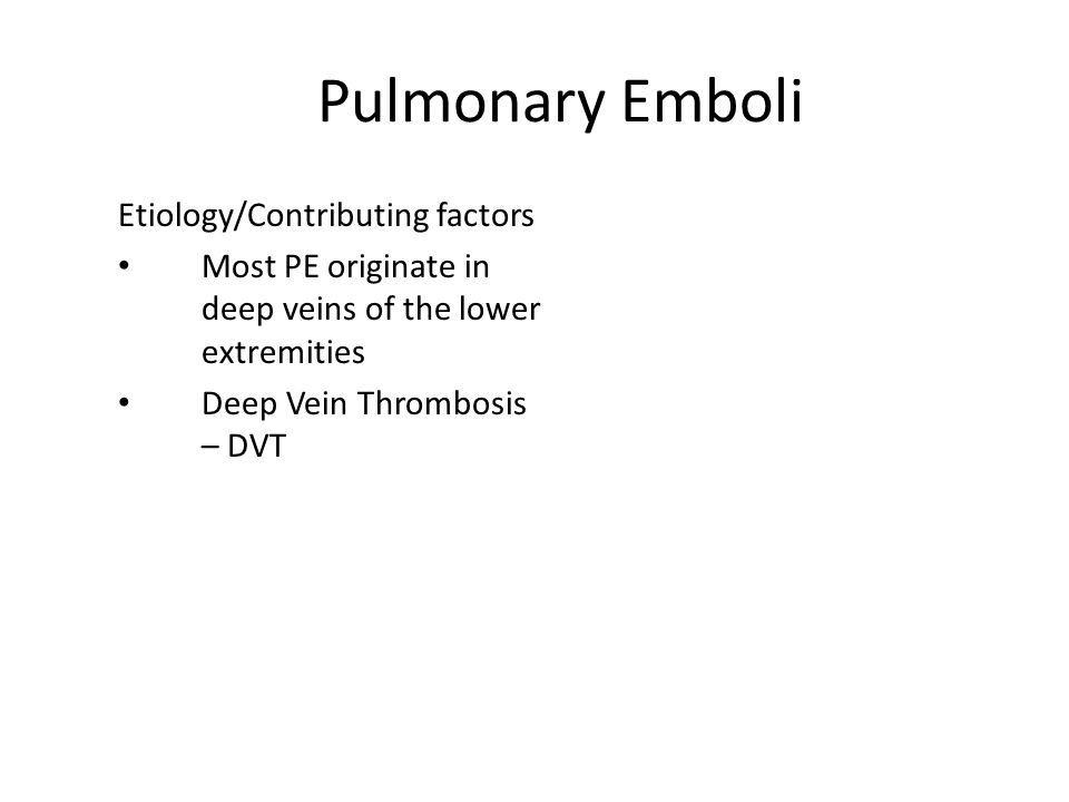 Pulmonary Emboli Etiology/Contributing factors