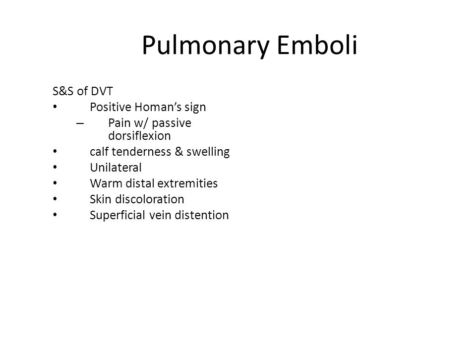 Pulmonary Emboli S&S of DVT Positive Homan's sign