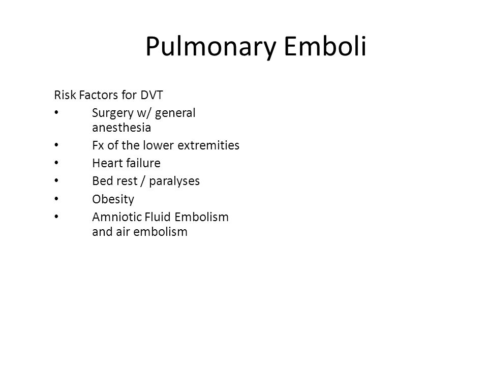Pulmonary Emboli Risk Factors for DVT Surgery w/ general anesthesia