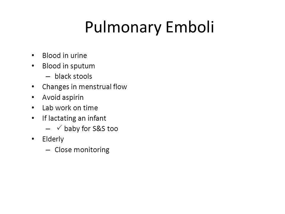Pulmonary Emboli Blood in urine Blood in sputum black stools