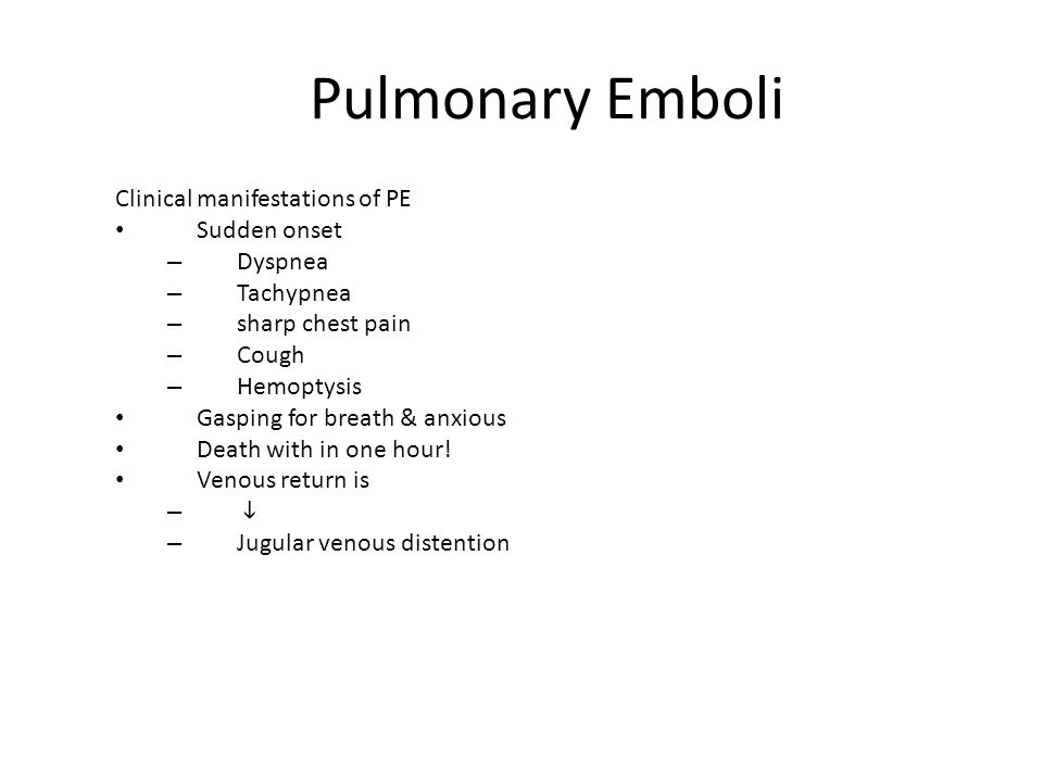 Pulmonary Emboli Clinical manifestations of PE Sudden onset Dyspnea