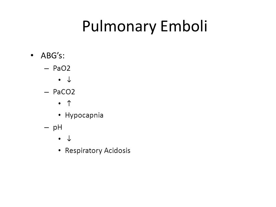 Pulmonary Emboli ABG's: PaO2 PaCO2 pH i h Hypocapnia