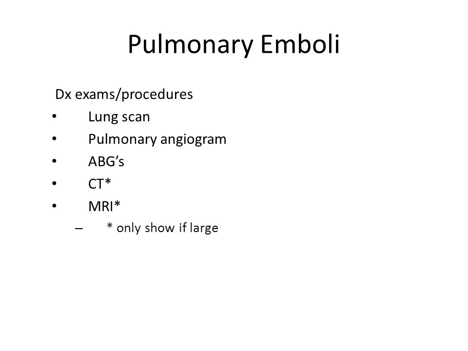 Pulmonary Emboli Dx exams/procedures Lung scan Pulmonary angiogram