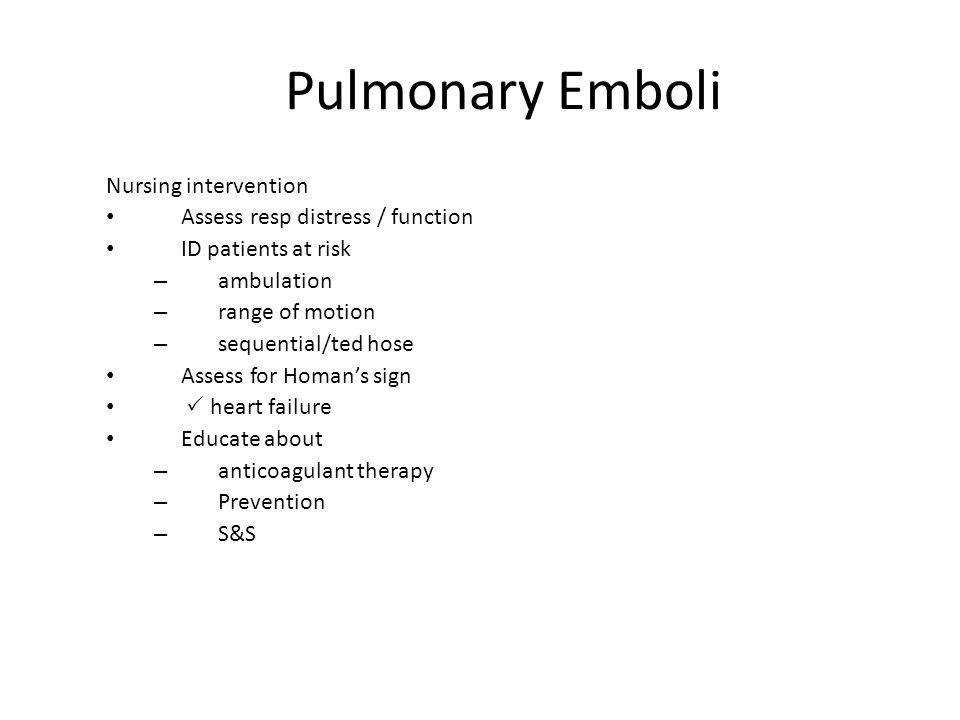 Pulmonary Emboli Nursing intervention Assess resp distress / function