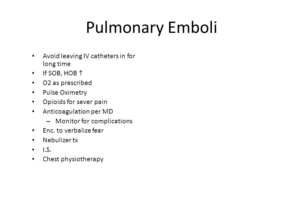 Pulmonary Emboli Avoid leaving IV catheters in for long time