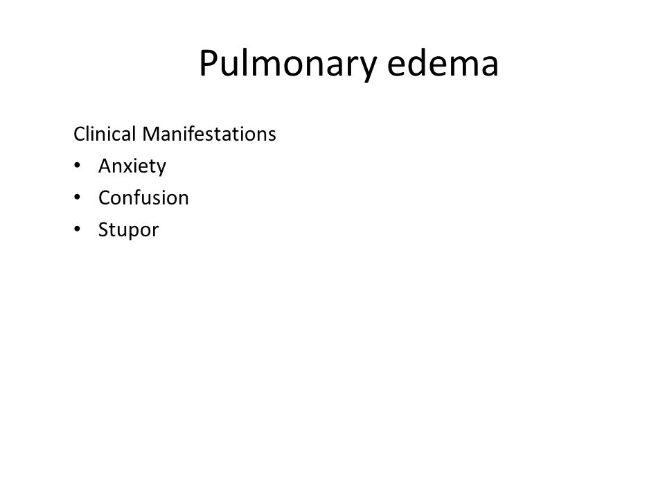 Pulmonary edema Clinical Manifestations Anxiety Confusion Stupor