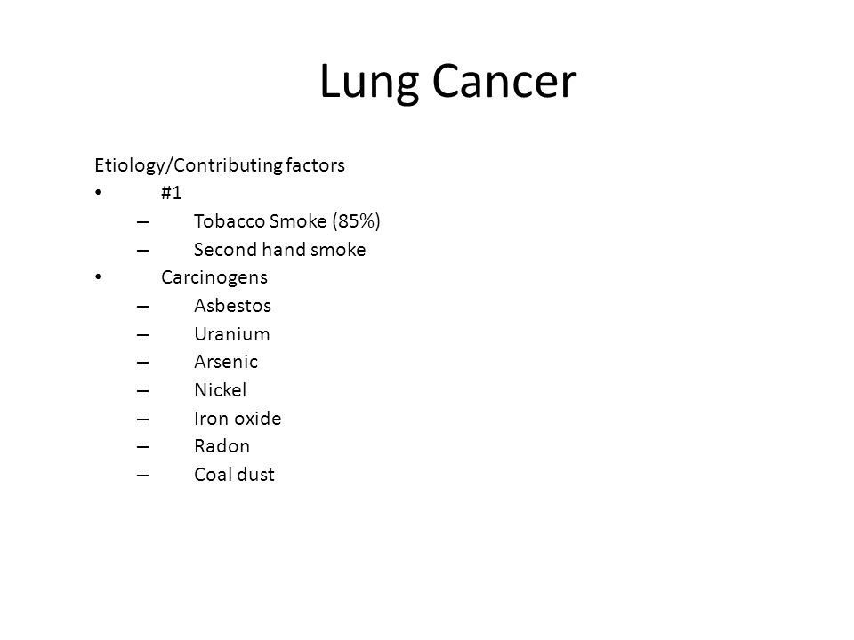 Lung Cancer Etiology/Contributing factors #1 Tobacco Smoke (85%)