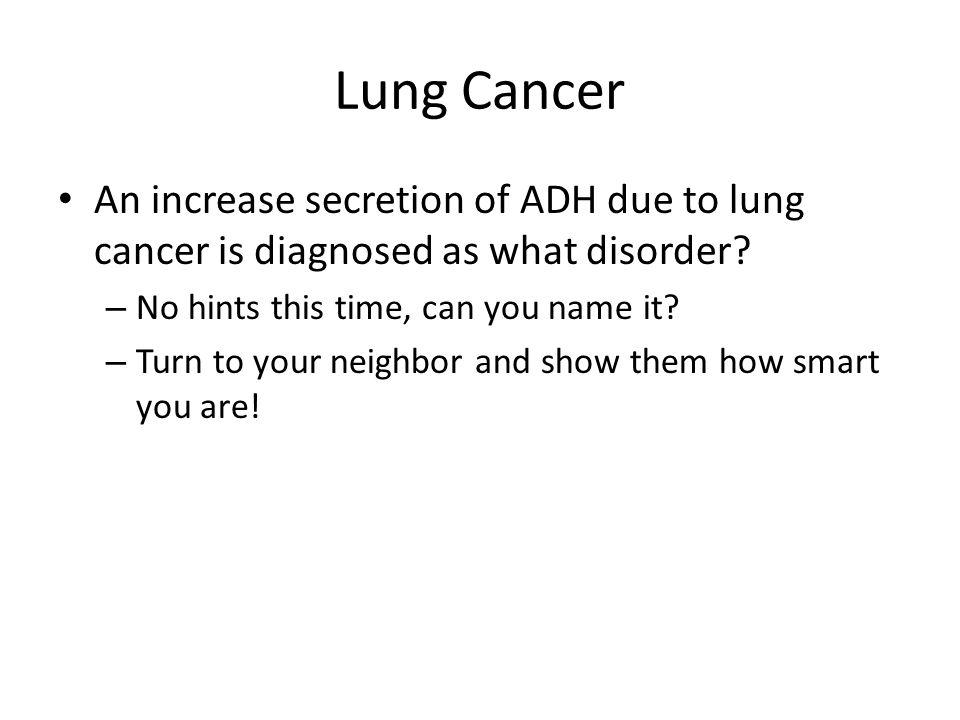 Lung Cancer An increase secretion of ADH due to lung cancer is diagnosed as what disorder No hints this time, can you name it