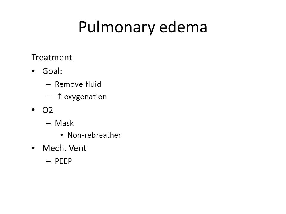 Pulmonary edema Treatment Goal: O2 Mech. Vent Remove fluid