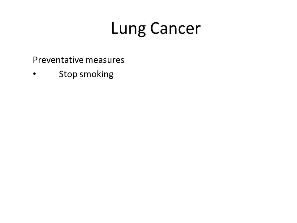Lung Cancer Preventative measures Stop smoking
