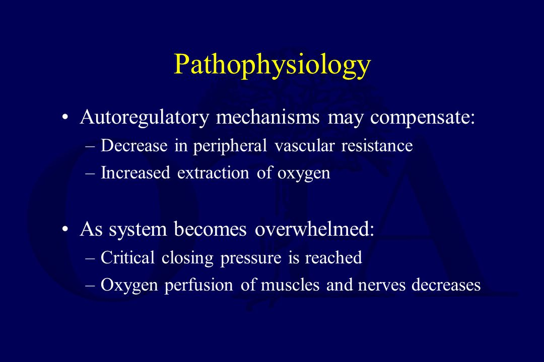 Pathophysiology Autoregulatory mechanisms may compensate: