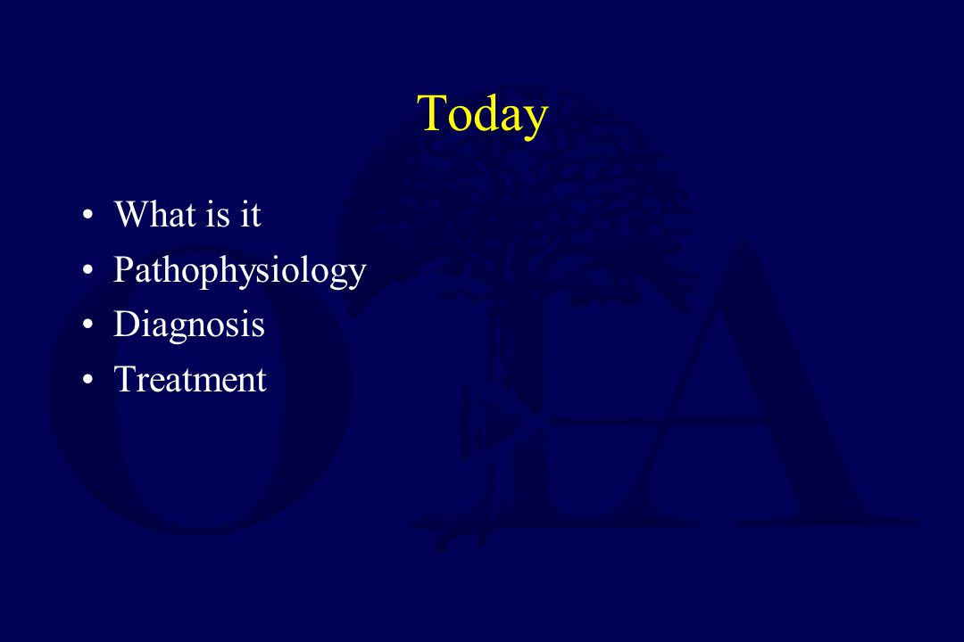 Today What is it Pathophysiology Diagnosis Treatment