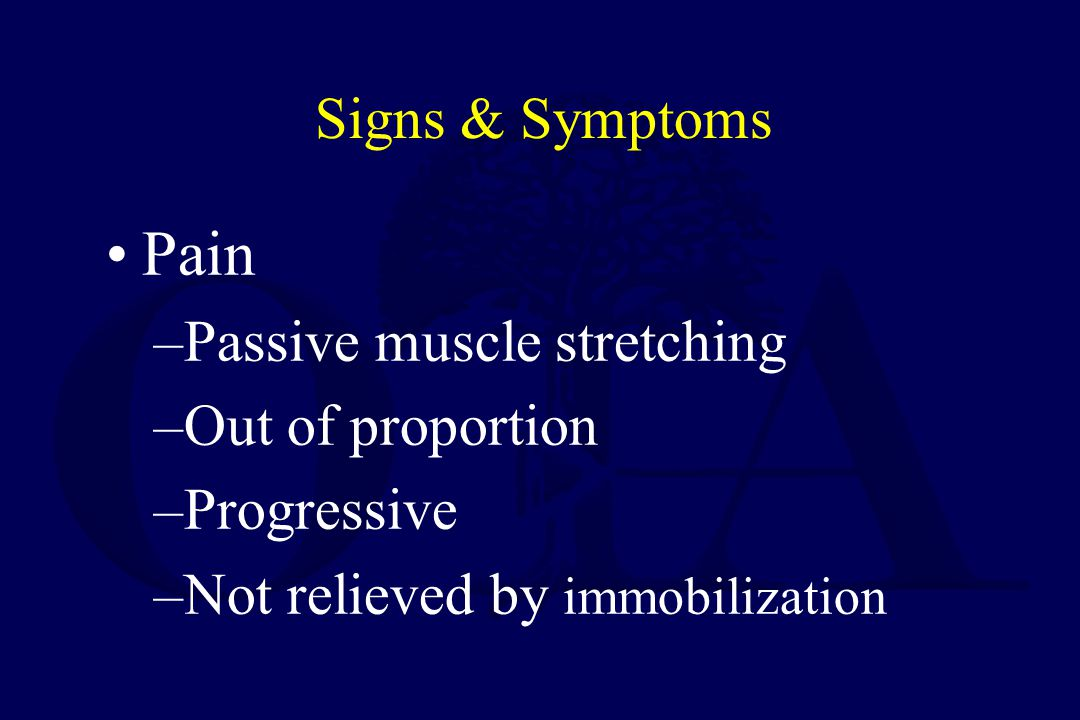 Pain Signs & Symptoms Passive muscle stretching Out of proportion