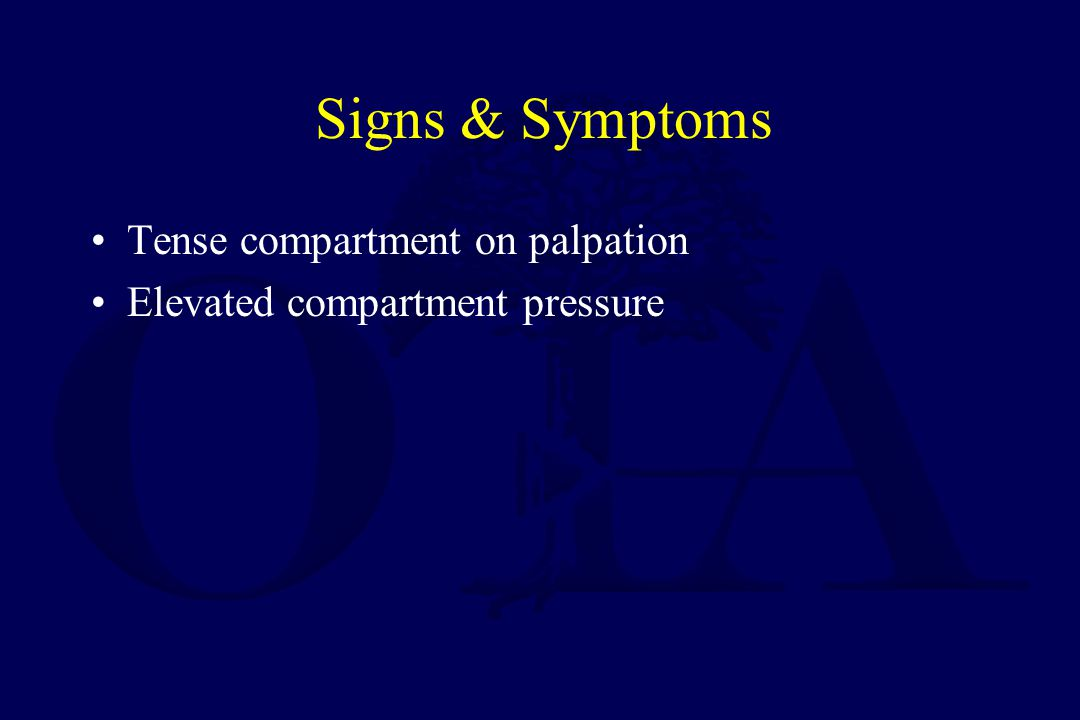 Signs & Symptoms Tense compartment on palpation