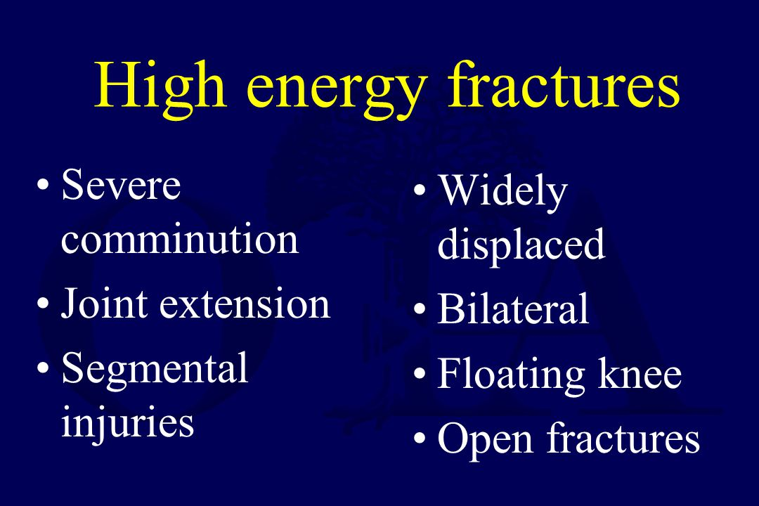 High energy fractures Severe comminution Widely displaced