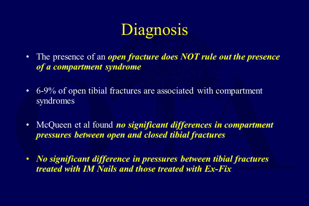Diagnosis The presence of an open fracture does NOT rule out the presence of a compartment syndrome.