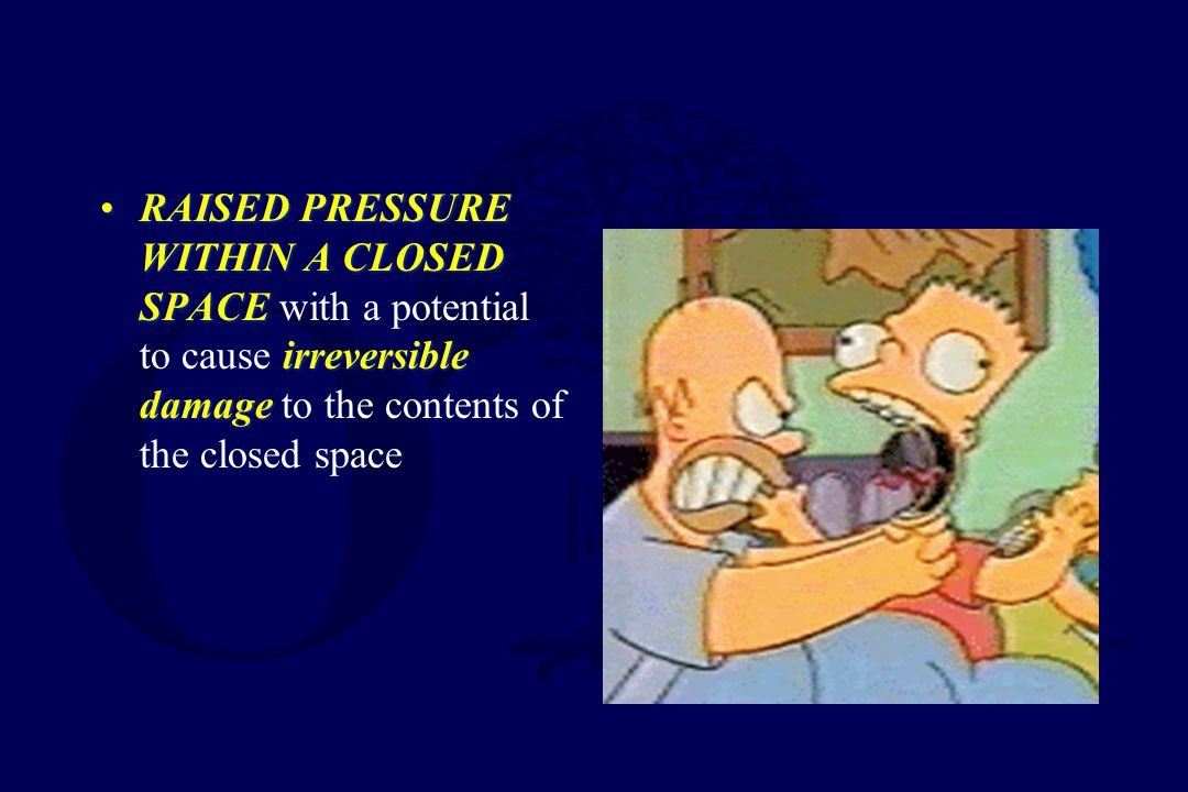 RAISED PRESSURE WITHIN A CLOSED SPACE with a potential to cause irreversible damage to the contents of the closed space