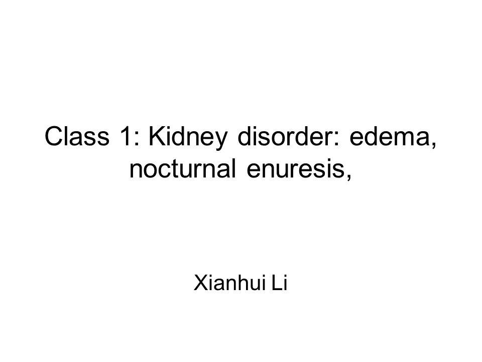 Class 1: Kidney disorder: edema, nocturnal enuresis,