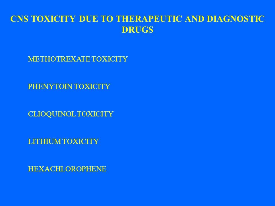 CNS TOXICITY DUE TO THERAPEUTIC AND DIAGNOSTIC DRUGS