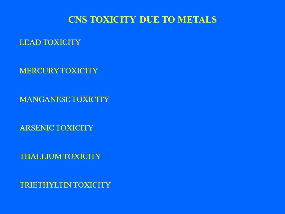 CNS TOXICITY DUE TO METALS