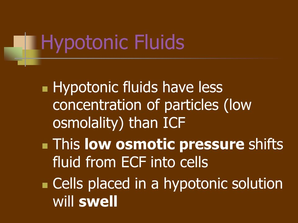 Hypotonic Fluids Hypotonic fluids have less concentration of particles (low osmolality) than ICF.