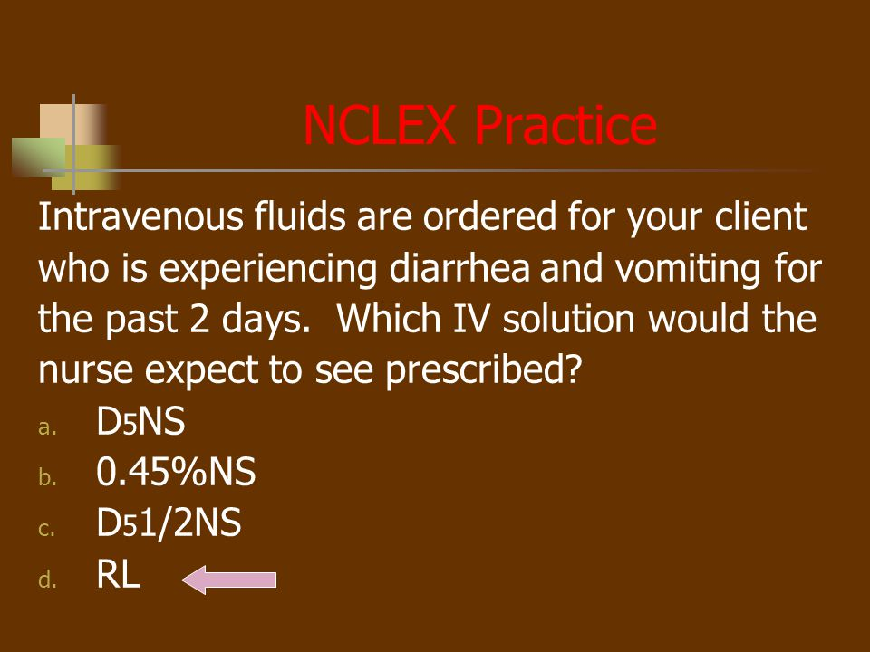 NCLEX Practice Intravenous fluids are ordered for your client