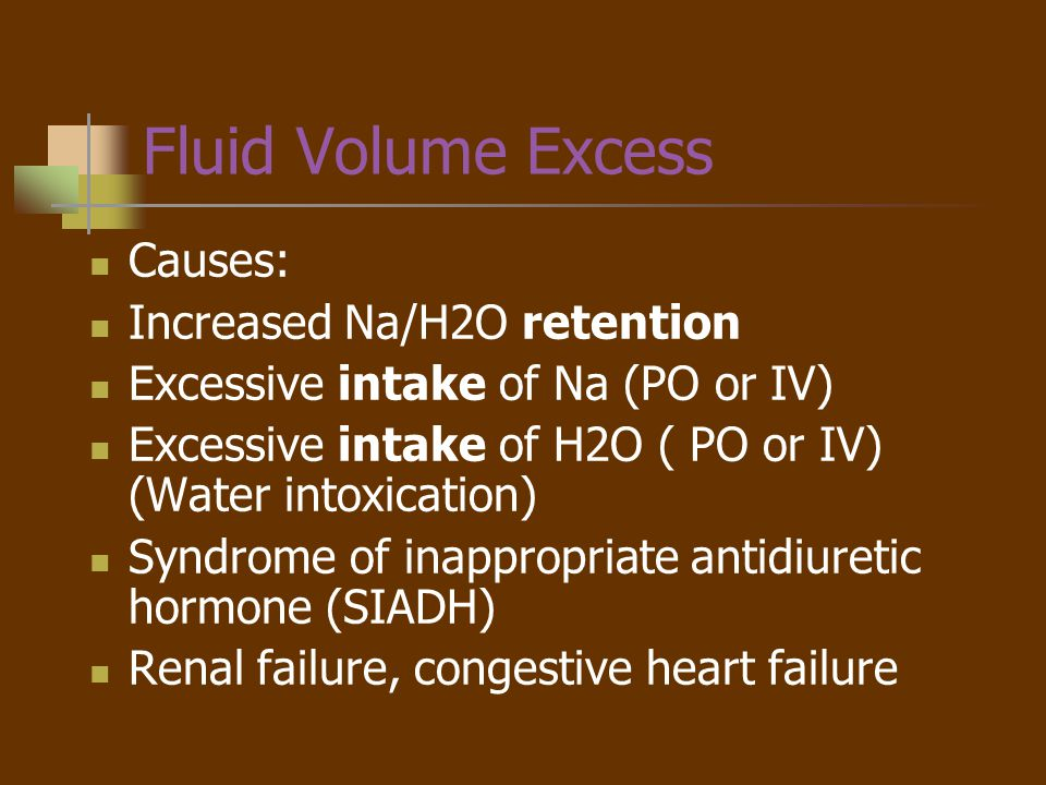 Fluid Volume Excess Causes: Increased Na/H2O retention