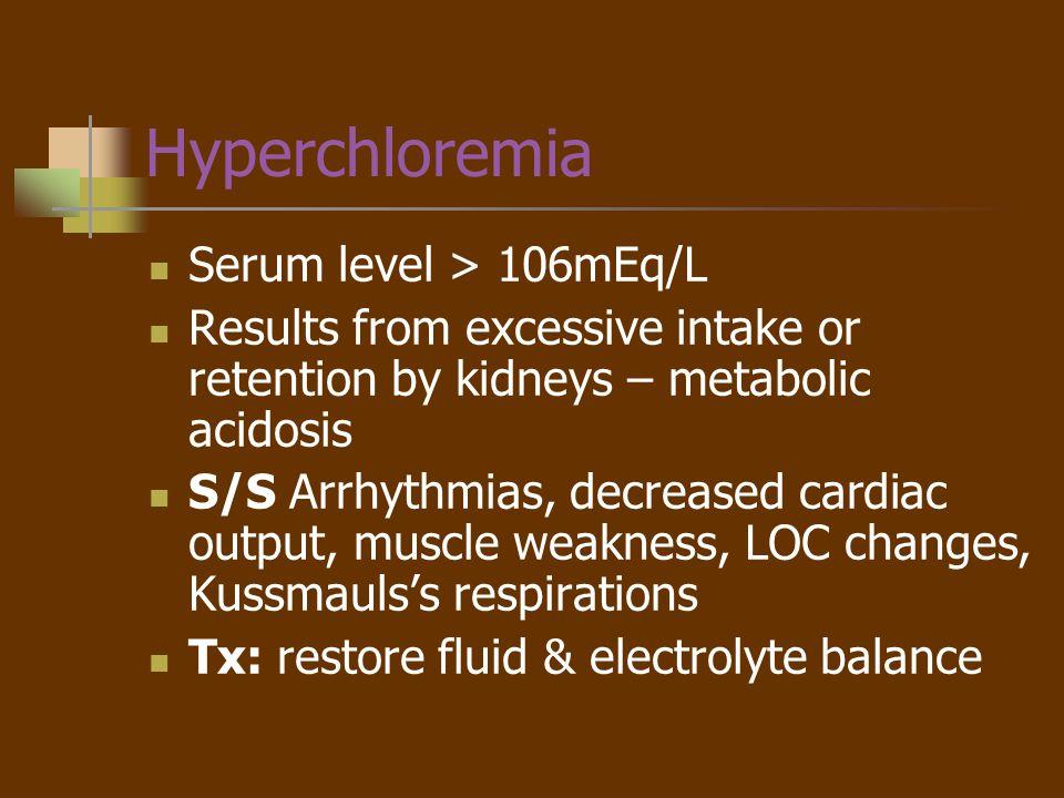 Hyperchloremia Serum level > 106mEq/L