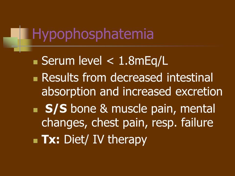 Hypophosphatemia Serum level < 1.8mEq/L