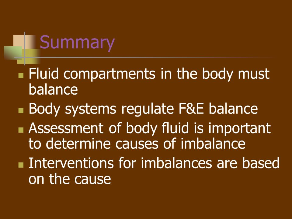 Summary Fluid compartments in the body must balance