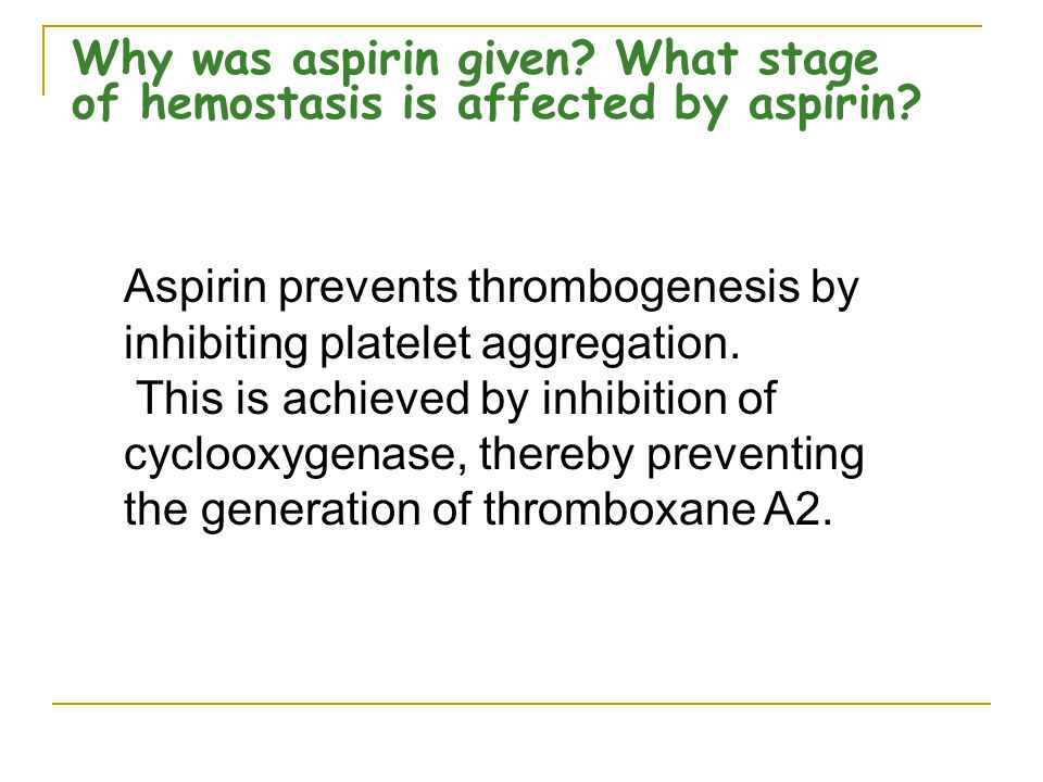 Why was aspirin given What stage of hemostasis is affected by aspirin