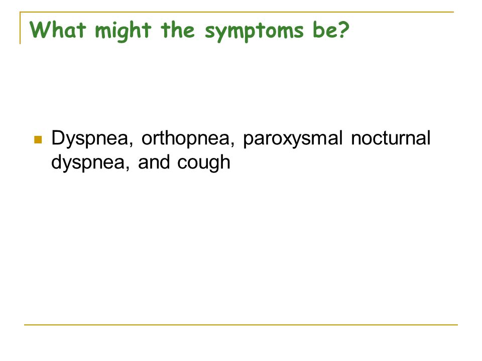 What might the symptoms be