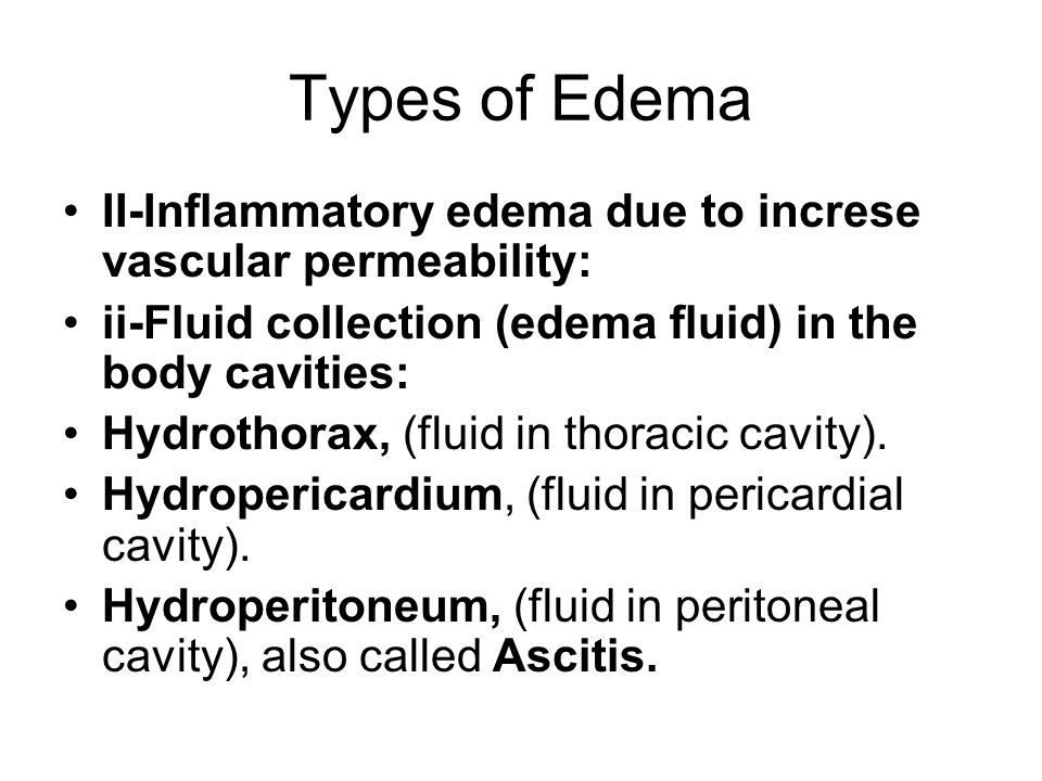 Types of Edema II-Inflammatory edema due to increse vascular permeability: ii-Fluid collection (edema fluid) in the body cavities: