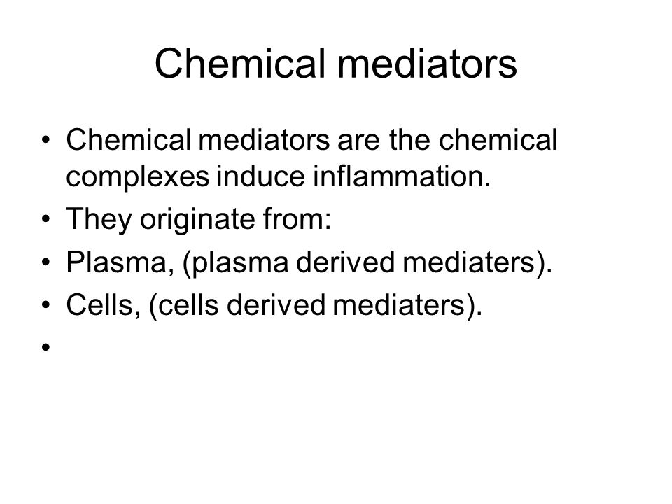 Chemical mediators Chemical mediators are the chemical complexes induce inflammation. They originate from: