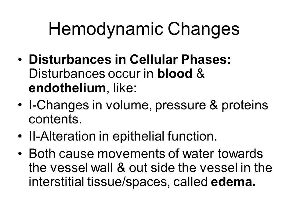 Hemodynamic Changes Disturbances in Cellular Phases: Disturbances occur in blood & endothelium, like:
