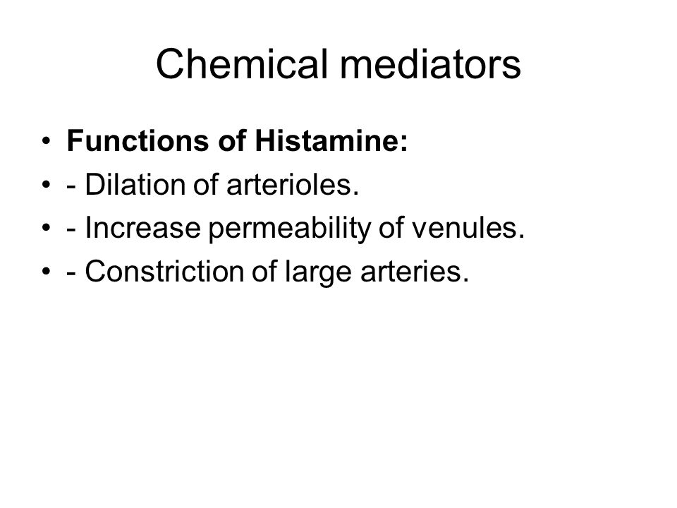 Chemical mediators Functions of Histamine: - Dilation of arterioles.