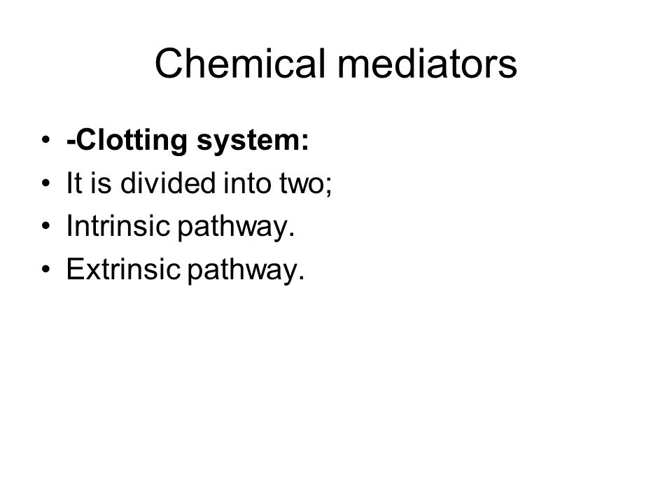 Chemical mediators -Clotting system: It is divided into two;